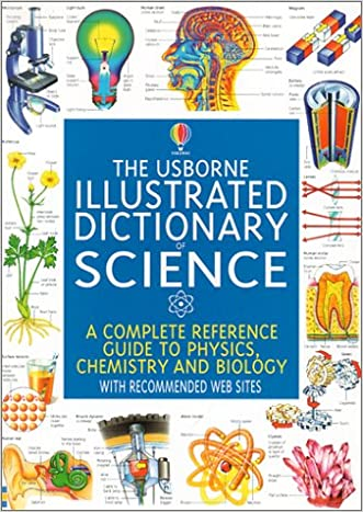 The Usborne Illustrated Dictionary of Science: A Complete Reference Guide to Physics, Chemistry, and Biology (Usborne Illustrated Dictionaries) written by Corinne Stockley