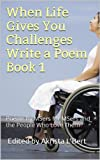 img - for When Life Gives You Challenges Write a Poem Book 1: Poems by MSers for MSers and the People Who Love Them (The Life in Spite of MS Poetry Anthology Series) book / textbook / text book