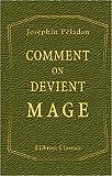 echange, troc Joséphin Aimé Péladan - Comment on devient Mage: Amphithéâtre des sciences mortes. Éthique