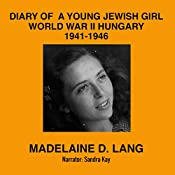 Diary of a Young Jewish Girl: World War II Hungary 1941-1946 | [Madelaine D. Lang]