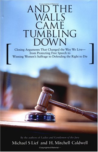 And the Walls Came Tumbling Down: Greatest Closing Arguments Protecting Civil Libertie, Michael S Lief, H. Mitchell Caldwell