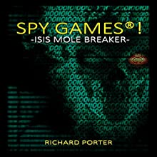Spy Games: ISIS Mole Breaker (       UNABRIDGED) by Richard Porter Narrated by Roy Wells