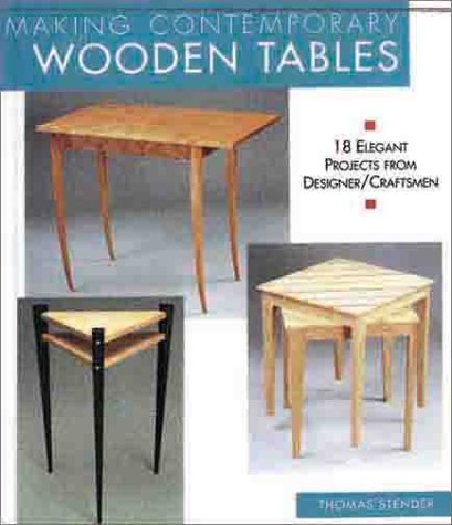 Making Contemporary Wooden Tables: 18 Elegant Projects from Designer/Craftsmen