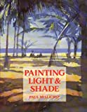 img - for Painting Light and Shade by Millichip, Paul (1994) Hardcover book / textbook / text book