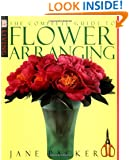 Complete Guide To Flower Arranging (DK Living)