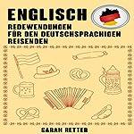 Englisch: Redewendungen Für Den Deutschsprachigen Reisenden: Die meist benötigte 1.000 Phrasen bei Reisen in englischsprachigen Ländern   Sarah Retter