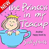 Childrens Books: THE PRINCESS IN MY TEACUP (Adorable, Rhyming Bedtime Story/Picture Book for Beginner Readers About Being Kind and Useful, Ages 2-8)
