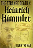 The Strange Death of Heinrich Himmler: a Forensic Investigation (0312289235) by Thomas, Hugh