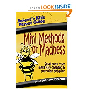 Mini Methods or Madness: Small Steps That Make Big Changes in Your Kids' Behavior (Behave'n Kids Parent Guide) Jane L. Peterson