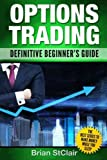Options Trading: Definitive Beginner's Guide (Options Trading for Beginners, Trading Options, Passive Income)