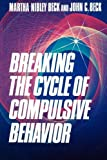 Breaking the Cycle of Compulsive Behavior (0875792901) by Beck, Martha Nibley