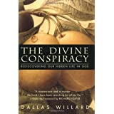 The Divine Conspiracy: Rediscovering Our Hidden Life In God ~ Dallas Willard