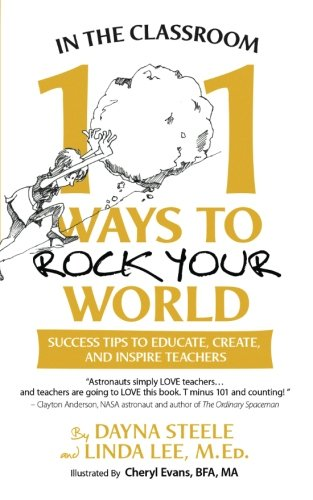 In The Classroom: 101 Ways To Rock Your World: Success tips to educate, create, and inspire teachers!