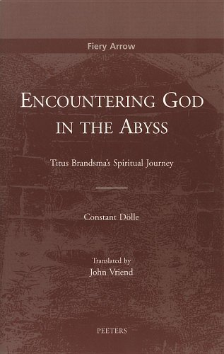 Encountering God in the Abyss: Titus Brandsma's Spiritual Journey (The Fiery Arrow Collection)