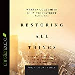 Restoring All Things: God's Audacious Plan to Change the World Through Everyday People | Warren Cole Smith,John Stonestreet