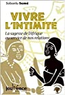 Vivre l'intimit� : la sagesse de l'Afrique au service de nos relations par Sobonfu E. Som�