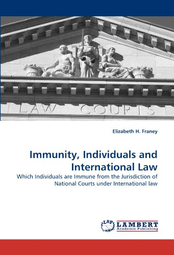 Immunity, Individuals and International Law: Which Individuals are Immune from the Jurisdiction of National Courts under International law
