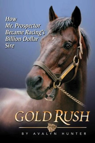 Gold Rush: How Mr. Prospector Became Racing's Billion Dollar Sire, Avalyn Hunter