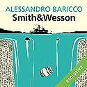 Smith & Wesson Hörbuch von Alessandro Baricco Gesprochen von: Alberto Molinari, Pierpaolo De Mejo, Olivia Cordsen