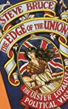 Steve Bruce The Edge of the Union: The Ulster Loyalist Political Vision