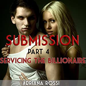 Submission: Servicing the Billionaire, Part 4 | [Adriana Rossi]