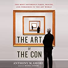 The Art of the Con: The Most Notorious Fakes, Frauds, and Forgeries in the Art World Audiobook by Anthony M. Amore Narrated by Michael Johnson