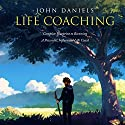 Life Coaching: Complete Blueprint to Becoming a Powerful Influential Life Coach Audiobook by John Daniels Narrated by Martin James