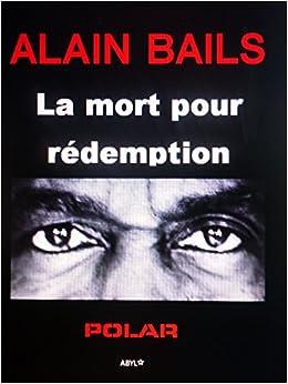 ALAIN BAILS LA MORT POUR REDEMPTION