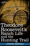 Theodore Roosevelts Ranch Life and the Hunting Trail