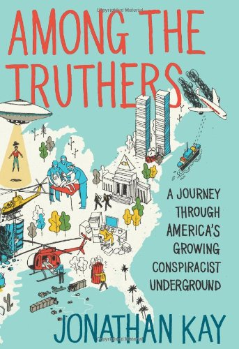 Among the Truthers: A Journey Through America&#039;s Growing Conspiracist Underground
