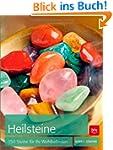 Heilsteine: 150 Steine f�r Ihr Wohlbe...