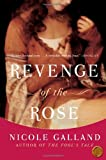 Nicole Galland Revenge of the Rose: A Novel