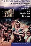 img - for The Trembling Mountain: A Personal Account of Kuru, Cannibals, and Mad Cow Disease book / textbook / text book