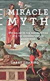 The Miracle Myth: Why Belief in the Resurrection and the Supernatural Is Unjustified (Hardcover)