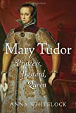 img - for Mary Tudor: Princess, Bastard, Queen book / textbook / text book
