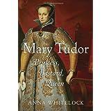 Mary Tudor: Princess, Bastard, Queen ~ Anna Whitelock