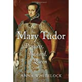 Mary Tudor: Princess, Bastard, Queenby Anna Whitelock