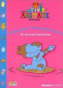 Les Animaux rigolos : Hyppolyte l'Hippopotame et autres histoires