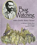 Bug Watching with Charles Henry Turner (Naturalist's Apprentice) (157505003X) by Ross, Michael Elsohn