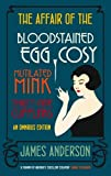 James Anderson The Affair of the Bloodstained Egg Cosy; The Affair of the Mutilated Mink; The Affair of the 39 Cufflinks OMNIBUS EDITION (Burford Mysteries Omnibus)