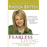 Fearless Living: Live Without Excuses and Love Without Regret ~ Rhonda Britten