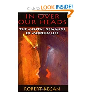 In Over Our Heads: The Mental Demands of Modern Life – Robert Kegan