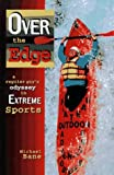 Over the Edge: A Regular Guys Odyssey in Extreme Sports
