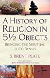 img - for A History of Religion in 5  Objects: Bringing the Spiritual to Its Senses book / textbook / text book