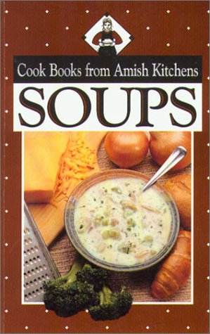 Cookbook from Amish Kitchens: Soups (Cookbooks from Amish Kitchens) by Phillis Pellman Good