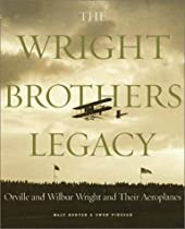 The Wright Brothers Legacy: Orville and Wilbur Wright and Their Aeroplanes in Pictures