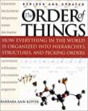 The Order of Things: How Everything in the World Is Organized Into Hierarchies, Structures, and Pecking Orders (1567315607) by Kipfer, Barbara Ann