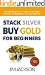 Stack Silver, Buy Gold, For Beginners...