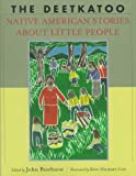 The Deetkatoo: Native American Stories About Little People (0688148379) by Bierhorst, John
