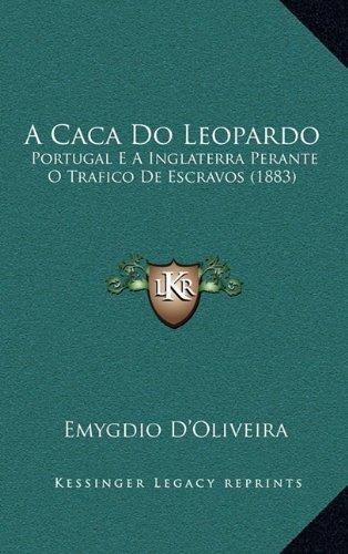 A Caca Do Leopardo: Portugal E a Inglaterra Perante O Trafico de Escravos (1883)
